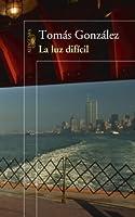 La luz difícil (Spanish Edition)
