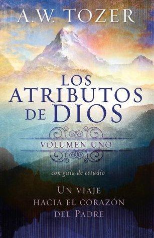 Los atributos de Dios - vol. 1 (Incluye guia de estudio): Un viaje al corazon del Padre