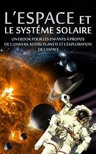 L'ESPACE et LE SYSTÉME SOLAIRE - Un eBook pour les enfants à propos de l'univers, notre planète et l'exploration de l'espace (livre pour adolescent)