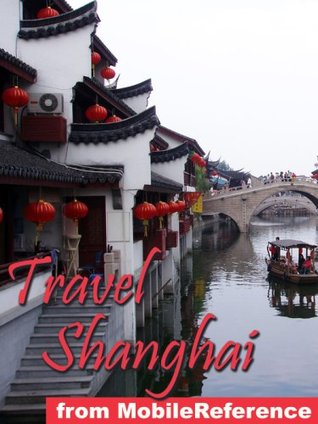 Travel Shanghai, People's Republic of China 2011 - Illustrated travel guide, phrasebook, and maps. Bonus: FREE Sudoku Puzzles & The Analects of Confucius (Mobi Travel)