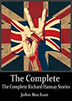 The Complete Richard Hannay Stories: The Thirty-Nine Steps, Greenmantle, Mr. Standfast, The Three Hostages, The Island of Sheep (In the Order of Appearance with Active Table of Contents))