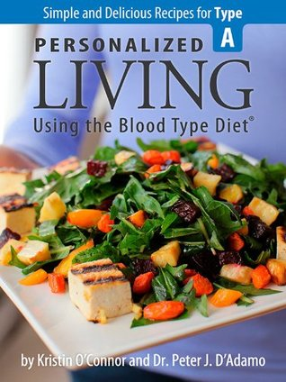 Personalized Living Using The Blood Type Diet Simple And Delicious Recipes For Type A By Peter J D Adamo