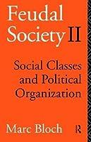 Feudal Society: Social Classes and Political Organization, Volume II: Vol 2