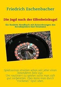 Die Jagd nach der Elfenbeinkugel: Ein Roulette Handbuch mit Satzordnungen von Karl Neumann