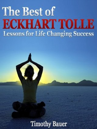 The Best of Eckhart Tolle: Lessons for Life Changing Success (Secrets to Success, The Power of Now, A New Earth, Stillness Speaks, Oneness with All Life, the 4 Agreements)