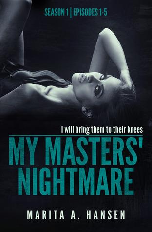 My Masters' Nightmare Season 1, Episodes 1 - 5 by Marita A. Hansen