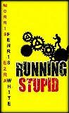 Running Stupid