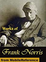 Works of Frank Norris. The Octopus: A Story of California, The Pit, McTeague and more (mobi)