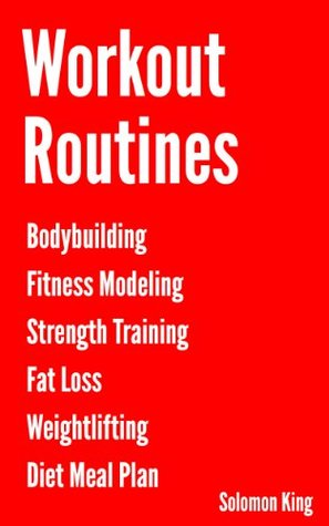 Workout Routines Bodybuilding Fitness Modeling Strength Training Fat Loss And Weightlifting Training Programs Plus Diet Meal Plan By Solomon King
