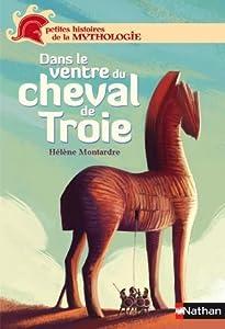 Dans le ventre du cheval de Troie (Petites histoires de la mythologie)