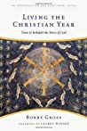 Book cover for Living the Christian Year: Time to Inhabit the Story of God: An Introduction and Devotional Guide