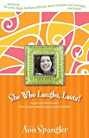 She Who Laughs, Lasts!: Laugh-Out-Loud Stories from Today's Best-Known Women of Faith (Women of Faith Bible Study)