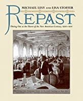 Repast: Dining Out at the Dawn of the New American Century, 1900-1910