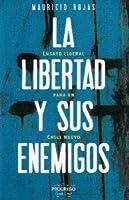 La Libertad y Sus Enemigos: Ensayos liberales para un Chile nuevo