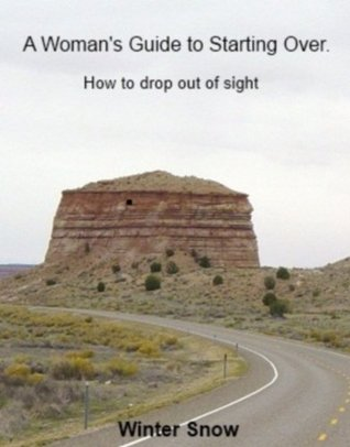 A Woman's Guide to Starting Over. How to drop out of sight.