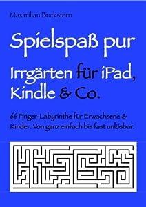 Spielspaß pur - Irrgärten für iPads, Kindles & Co.: 66 Finger-Labyrinthe für Erwachsene & Kinder. Von ganz einfach bis fast unlösbar. PLUS GESCHENKAKTION