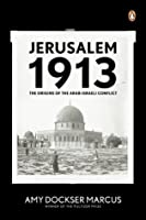 Jerusalem 1913: The Origins of the Arab-Israeli Conflict