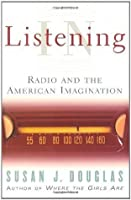 Listening In: Radio And The American Imagination