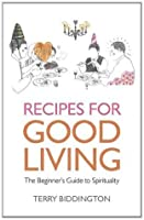 Recipes for Good Living: The Beginner's Guide to Spirituality