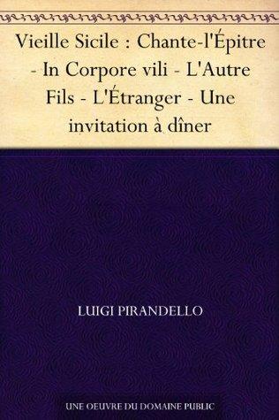 Vieille Sicile : Chante-l'Épitre - In Corpore vili - L'Autre Fils - L'Étranger - Une invitation à dîner (French Edition)