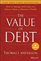 The Value of Debt: How to Manage Both Sides of a Balance Sheet to Maximize Wealth