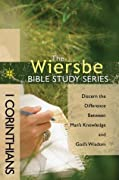 The Wiersbe Bible Study Series: 1 Corinthians: Discern the Difference Between Man's Knowledge and God's Wisdom