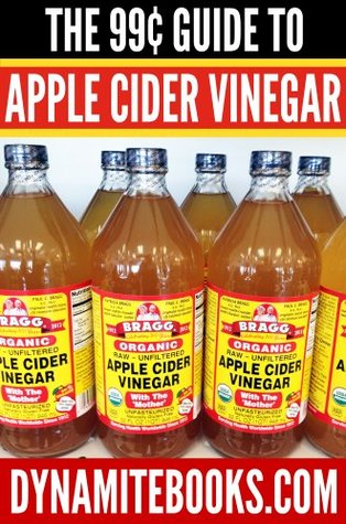 The 99¢ Guide To Apple Cider Vinegar by Dynamite Books