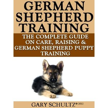 German Shepherd Training The Complete Guide On Care Raising And