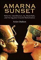Amarna Sunset:Nefertiti, Tutankhamun, Ay, Horemheb, and the Egyptian Counter-Reformation