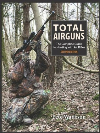 Total Airguns The Complete Guide to Hunting with Air Rifles