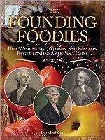 Founding Foodies: How Washington, Jefferson, and Franklin Revolutionized American Cuisine