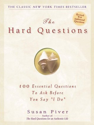 The Hard Questions 100 Questions to Ask Before You Say I Do