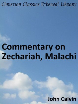 Commentary on Zechariah, Malachi - Enhanced Version (Calvin's Commentaries)