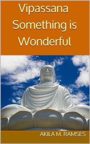 Vipassana:  Something is Wonderful