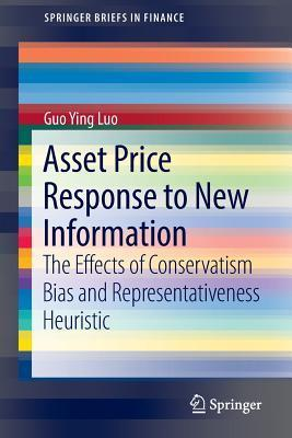 Asset Price Response to New Information The Effects of Conservatism Bias and Representativeness Heuristic
