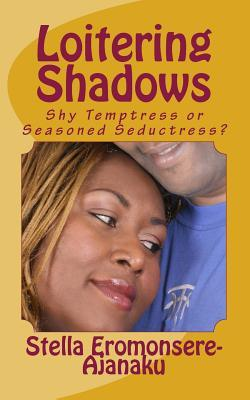 Loitering Shadows: Shy Temptress or Seasoned Seductress?