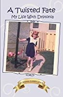 A Twisted Fate: My Life with Dystonia