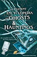 The Element Encyclopedia of Ghosts and Hauntings: The Ultimate A-Z of Spirits, Mysteries and the Paranormal