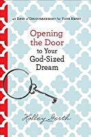 Opening the Door to Your God-Sized Dream: 40 Days of Encouragement for Your Heart
