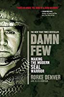 Damn Few: Making the Modern SEAL Warrior
