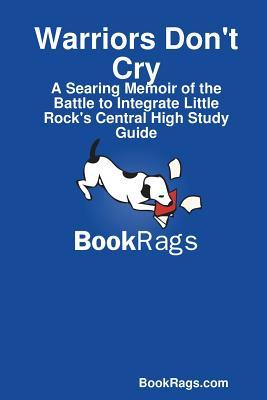 Warriors Don't Cry: A Searing Memoir of the Battle to Integrate Little Rock's Central High Study Guide