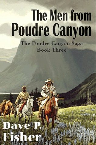 The Men from the Poudre Canyon by Dave P. Fisher