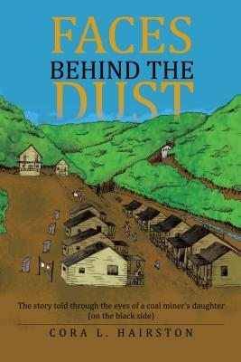 Faces Behind the Dust: The Story Told Through the Eyes of a Coal Miner's Daughter (on the Black Side)