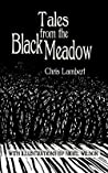 Tales from the Black Meadow by Chris   Lambert