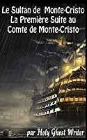 Le Sultan de Monte Cristo: La Premiere Suite Au Comte de Monte-Cristo