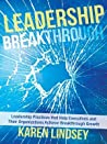 Leadership Breakthrough: Leadership Practices That Help Executives and Their Organizations Achieve Breakthrough Growth
