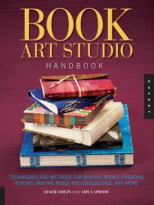 The Book Art Studio Handbook: Techniques and Methods for Binding Books, Creating Albums, Making Boxes and Enclosures, and More