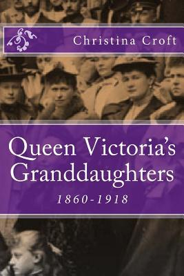 Queen Victoria's Granddaughters by Christina Croft