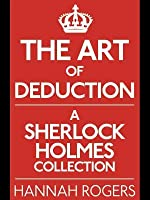 The Art of Deduction: A Sherlock Holmes Collection