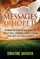 Messages Of Hope: Words of Encouragement That Will Inspire, Lift Up, Challenge and Edify Your Spirit